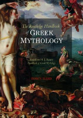 The Routledge Handbook of Greek Mythology By Hard, Robin